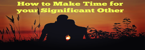 Post image of How to Make Time for your Significant Other