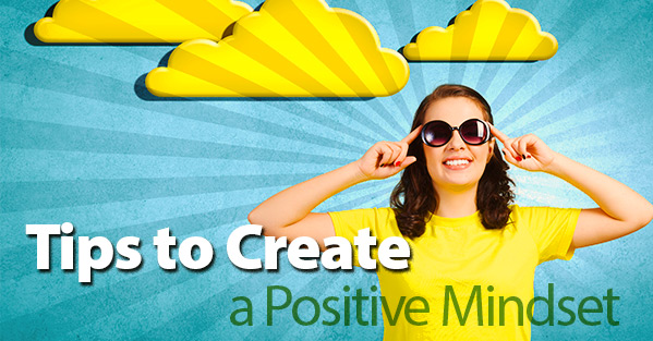 Tips to Create a Positive Mindset
