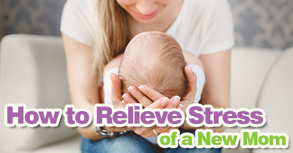 How to Relieve Stress of a New Mom